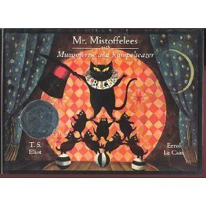 Mr. Mistoffelees With Mungojerrie and Rumpelteazer: Eliot, T.S.