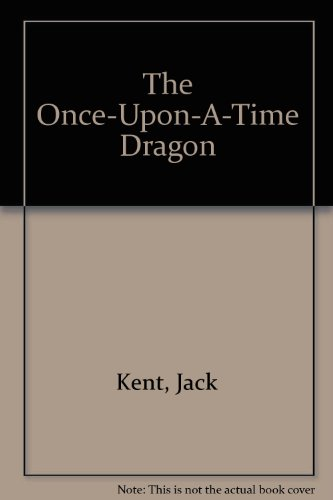 The Once-Upon-A-Time Dragon: Kent, Jack