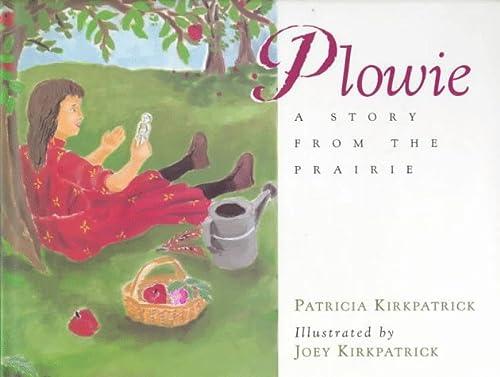 Plowie: A Story from the Prairie: Kirkpatrick, Patricia