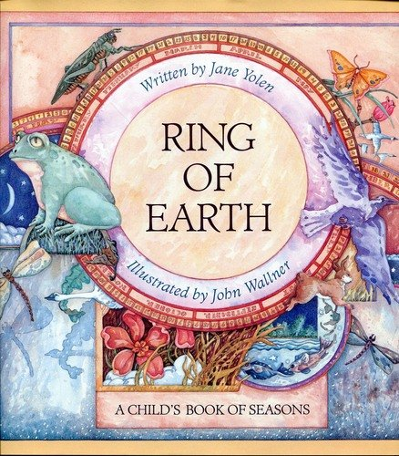 Ring of Earth: A Child's Book of Seasons : This Ring of Earth, This World, This Sphere, Enclosed Within the Circled Year (0152671404) by Jane Yolen