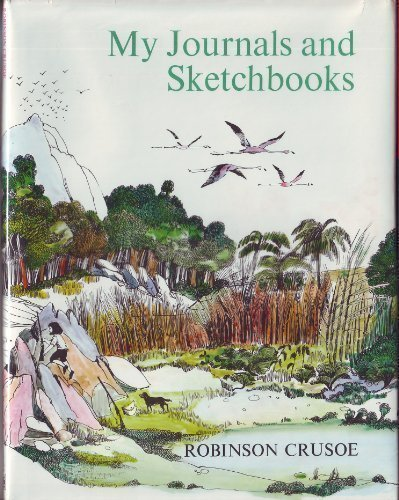 9780152678364: Robinson Crusoe: My Journals and Sketchbooks