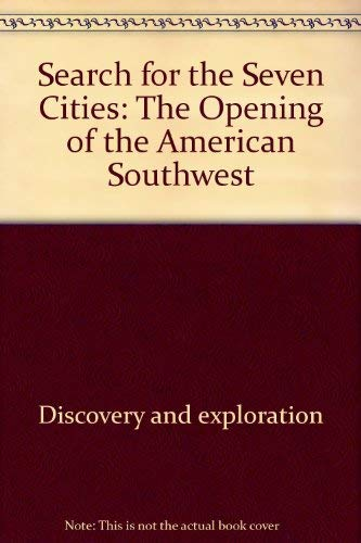 SEARCH FOR THE SEVEN CITIES;: THE OPENING OF THE AMERICAN SOUTHWEST (CURRICULUM-RELATED BOOKS): ...