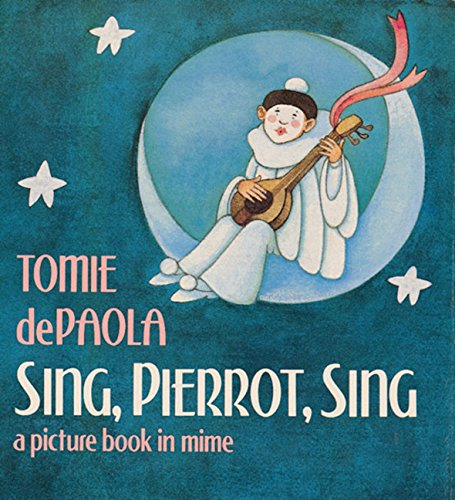 9780152749897: Sing, Pierrot, Sing : A Picture Book in Mime