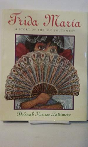 Frida Maria A Story of the Old Southwest: Lattimore, Deborah Nourse
