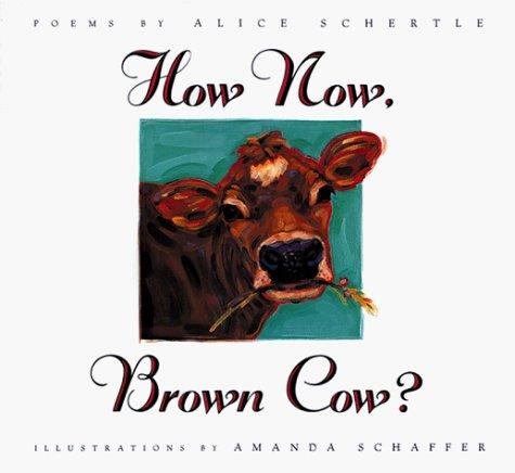 How Now, Brown Cow?: Alice Schertle