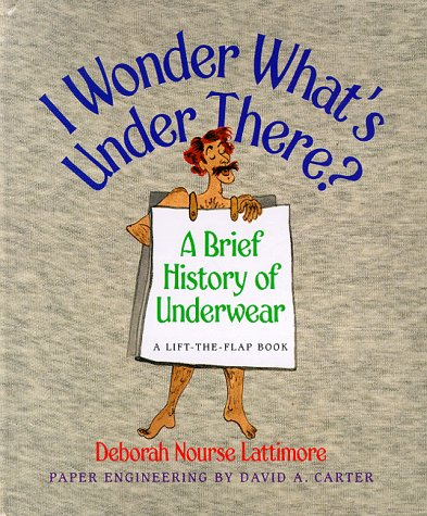 9780152766528: I Wonder What's Under There?: A Brief History of Underwear (A Lift-the-Flap Book)