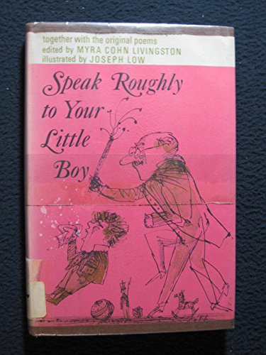 Speak Roughly to Your Little Boy; A Collection of Parodies and Burlesques, Together With the Original Poems, Chosen and Annotated for Young People. (0152778594) by Livingston, Myra Cohn; Low, Joseph