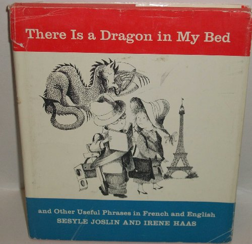 There Is a Dragon in My Bed and Other Useful Phrases in French and English: Sesyle Joslin