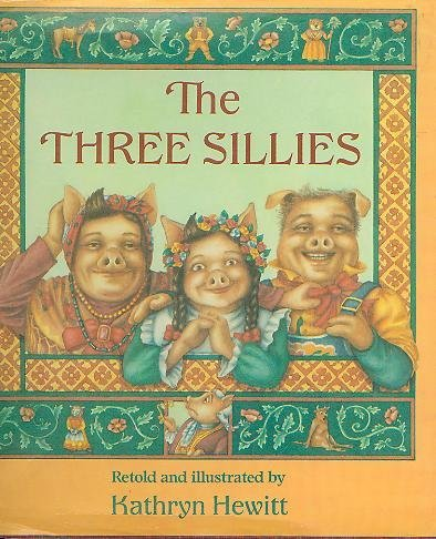The Three Sillies: Hewitt, Kathryn (retold by)