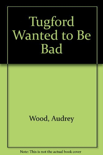 9780152910846: Tugford Wanted to Be Bad