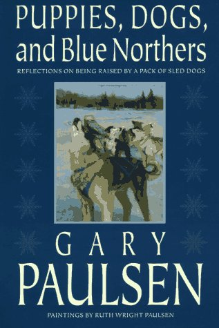 9780152928810: Puppies, Dogs, and Blue Northers: Reflections on Being Raised by a Pack of Sled Dogs