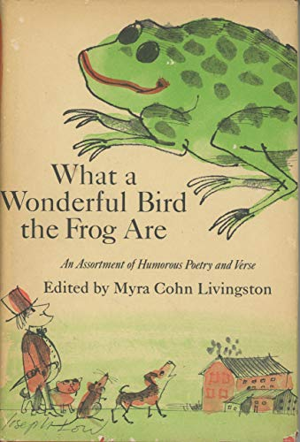 9780152954000: What a Wonderful Bird the Frog Are: An Assortment of Humorous Poetry and Verse