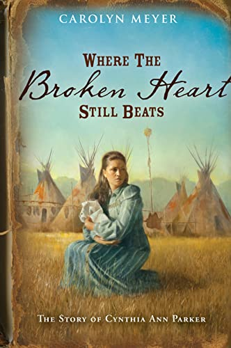 9780152956028: Where the Broken Heart Still Beats: The Story of Cynthia Ann Parker (Great Episodes)