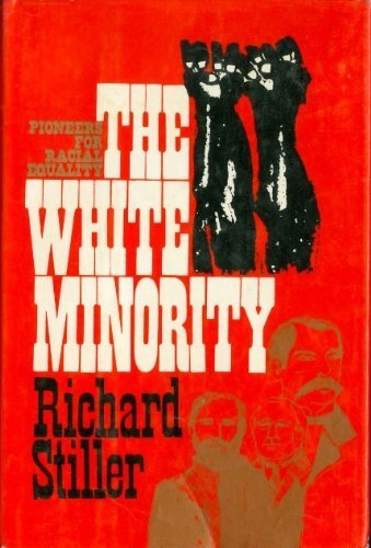 The White Minority: Pioneers for Racial Equality: Stiller, Richard