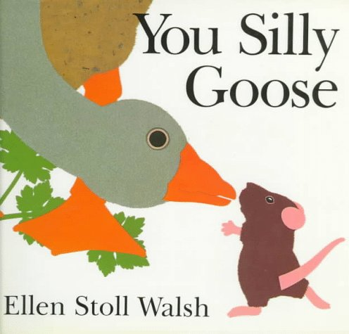 You Silly Goose (0152998659) by Walsh, Ellen Stoll