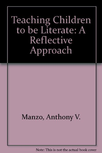 Teaching Children to Be Literate: A Reflective: Manzo, Anthony V.,