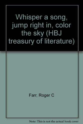 9780153012679: Whisper a song, jump right in, color the sky (HBJ treasury of literature)