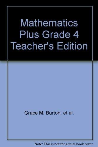 Mathematics Plus Grade 4 Teacher's Edition: Grace M. Burton, et.al.