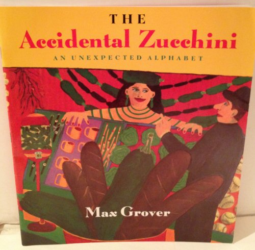 9780153035357: The Accidental Zucchini: An Unexpected Alphabet