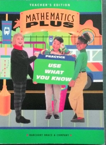 "Mathematics Plus-Teacher's Edition-Grade 3-""Practice"" Use What You: Grace Burton"