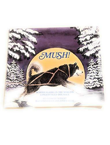 9780153052088: Title: Mush Across Alaska in the worlds longest sleddog r