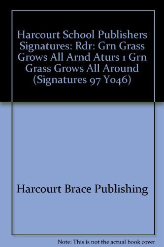 9780153067464: Harcourt School Publishers Signatures: Rdr: Grn Grass Grows All Arnd Aturs 1 Grn Grass Grows All Around (Signatures 97 Y046)