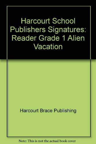 9780153067594: Harcourt School Publishers Signatures: Reader Grade 1 Alien Vacation