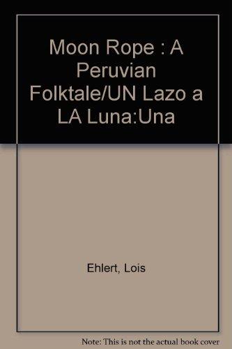 9780153073151: Moon Rope : A Peruvian Folktale/UN Lazo a LA Luna:Una