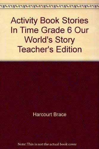 9780153079238: Activity Book Stories In Time Grade 6 Our World's Story Teacher's Edition