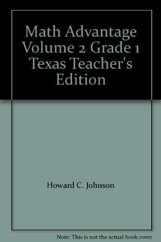 Math Advantage Volume 2 Grade 1 Texas: Vicki Newman, Howard