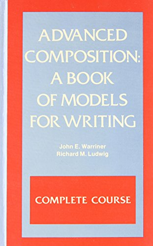 9780153109607: Advanced composition: A book of models for writing. Complete course