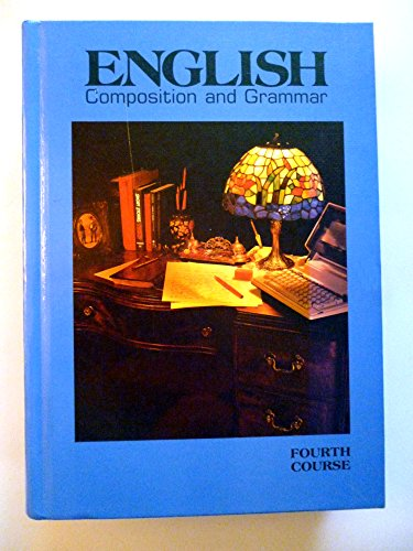 English Composition and Grammar 1988: 4th Course: John E. Warriner