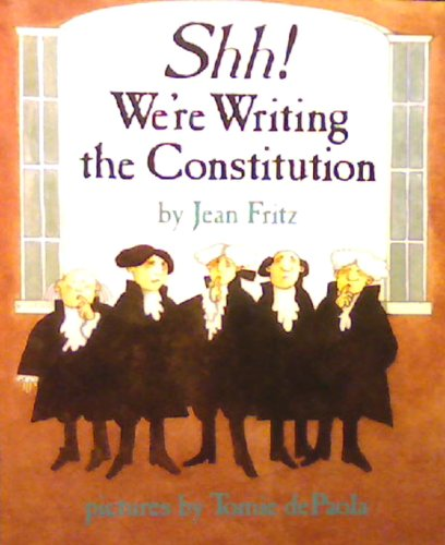 Shh! We're Writing the Constitution, Grades 4: Jean Fritz; Illustrator-Tomie