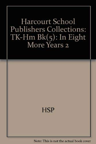 9780153186271: Harcourt School Publishers Collections: Tk-Hm Bk(5):In Eight More Years 2