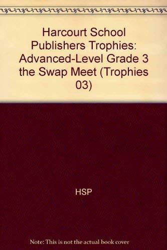 The Swap Meet, Advanced Level Grade 3: Harcourt School Publishers Trophies (Trophies 03): Corporate...