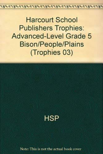 9780153233999: Harcourt School Publishers Trophies: Advanced-Level Grade 5 Bison/People/Plains