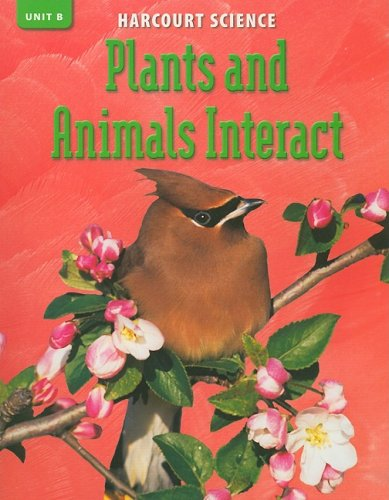 9780153253782: Harcourt Science Unit B: Plants and Animals Interact, Grade 3 (Science 02)