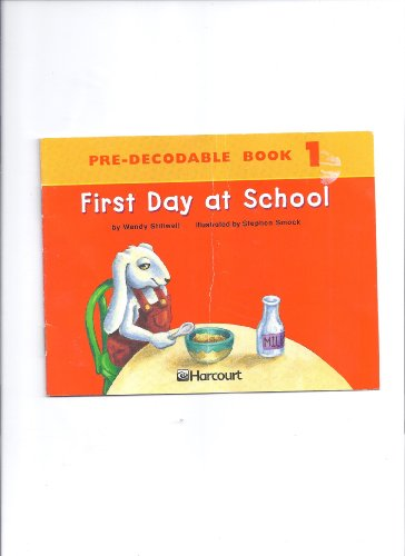 First Day at School : Pre-Decodable Book: Harcourt School Publishers