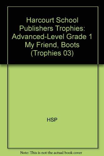 9780153268649: Harcourt School Publishers Trophies: Advanced-Level Grade 1 My Friend, Boots