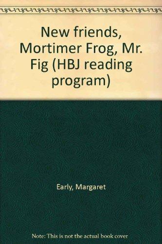 9780153305634: New friends, Mortimer Frog, Mr. Fig (HBJ reading program)