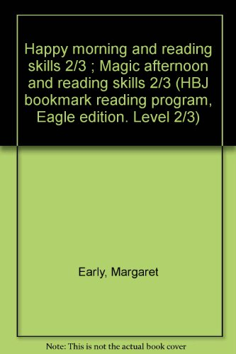 9780153313424: Happy morning and reading skills 2/3 ; Magic afternoon and reading skills 2/3 (HBJ bookmark reading program, Eagle edition. Level 2/3)