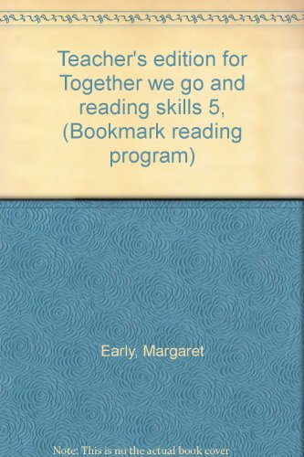 Teacher's edition for Together we go and reading skills 5, (Bookmark reading program) (9780153321887) by Margaret Early
