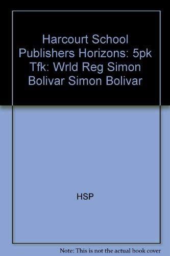 Harcourt School Publishers Horizons: 5Pk Tfk:Wrld Reg Simon Bolivar SIMON BOLIVAR: HARCOURT SCHOOL ...