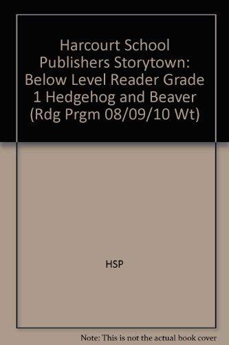 9780153503962: Hedgehog and Beaver Below Level Reader Grade 1: Harcourt School Publishers Storytown (Rdg Prgm 08/09/10 Wt)