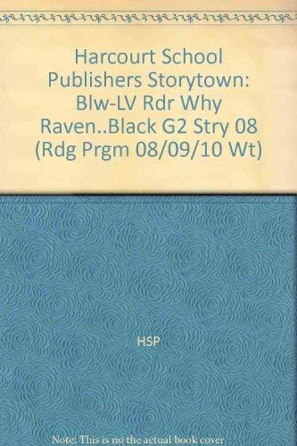 9780153504068: Harcourt School Publishers Storytown: Blw-LV Rdr Why Raven..Black G2 Stry 08 (Rdg Prgm 08/09/10 Wt)
