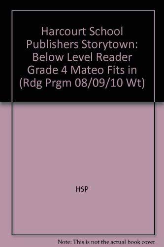 9780153505287: Mateo Fits in Below Level Reader Grade 4: Harcourt School Publishers Storytown (Rdg Prgm 08/09/10 Wt)