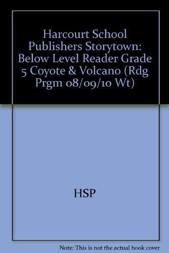 9780153505522: Harcourt School Publishers Storytown: Below Level Reader Grade 5 Coyote & Volcano (Rdg Prgm 08/09/10 Wt)