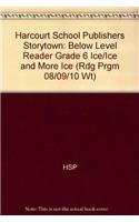 Ice, Ice and More Ice Below Level Reader Grade 6: Harcourt School Publishers Storytown (Rdg Prgm ...