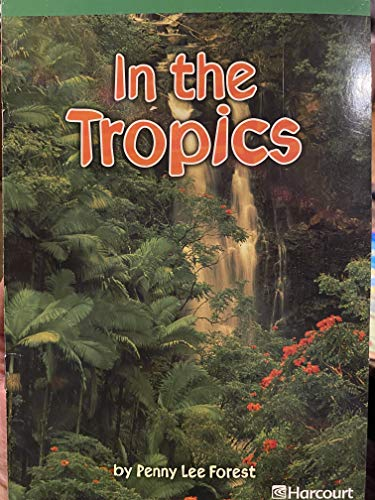 9780153513213: In the Tropics, Advanced Reader Grade 1: Harcourt School Publishers Storytown (Rdg Prgm 08/09/10 Wt)