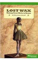 9780153516511: Lost Wax: Making Great Works in Bronze (Advanced Books Collection, Grade 5)